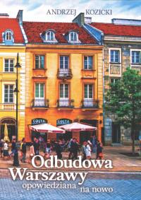 Odbudowa Warszawy opowiedziana na nowo (A.Kozicki)