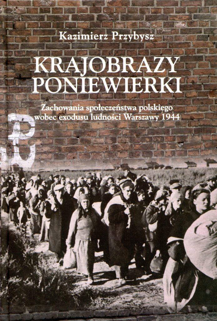 Krajobrazy poniewierki Zachowania społeczeństwa polskiego wobec exodusu ludności Warszawy 1944 (K.Przybysz)
