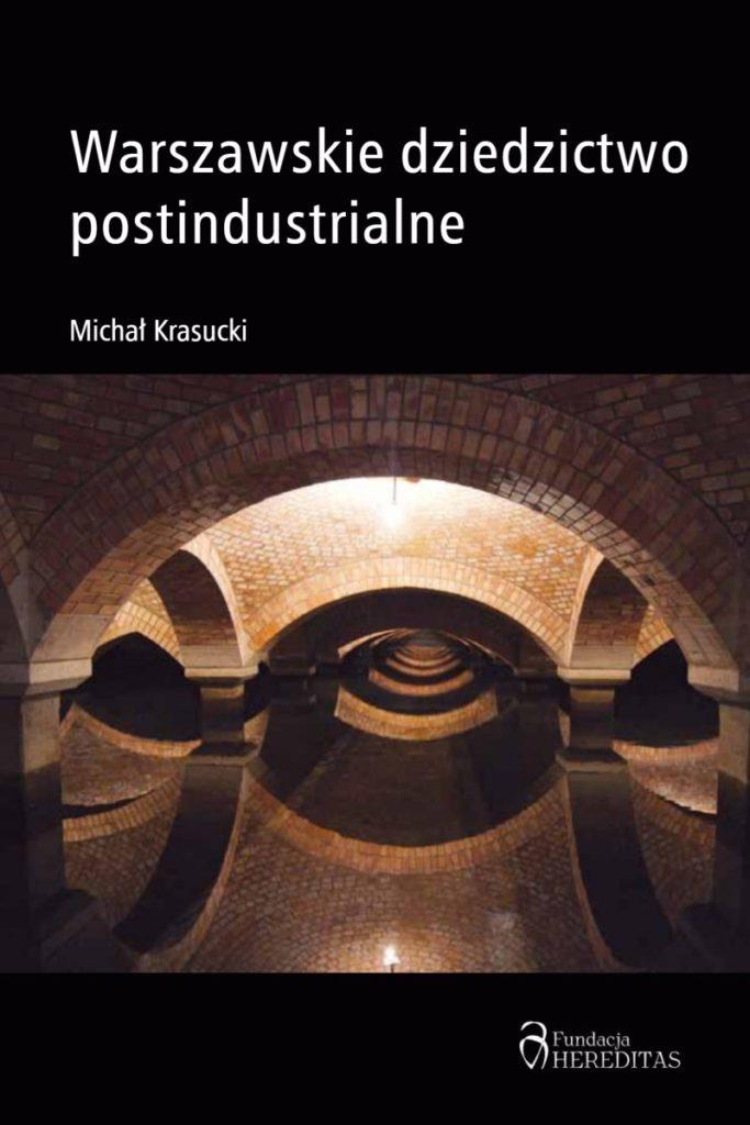 Warszawskie dziedzictwo postindustrialne (M.Krasucki)
