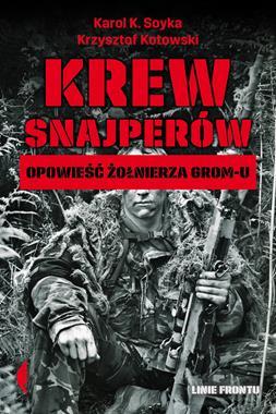 Krew snajperów Opowieść żołnierza GROM-u (K.K.Soyka K.Kotowski)