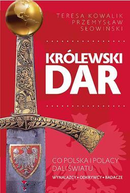 Królewski Dar Co Polska i Polacy dali światu (T.Kowalik P.Słowiński)