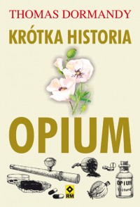 Krótka historia opium (T.Dormandy)