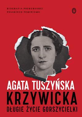 Krzywicka Długie życie gorszycielki (A.Tuszyńska)