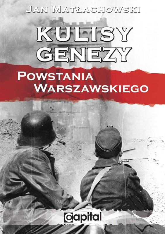 Kulisy genezy Powstania Warszawskiego (J.Matłachowski)