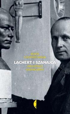 Lachert i Szanajca Architekci awangardy (B.Chomątowska)