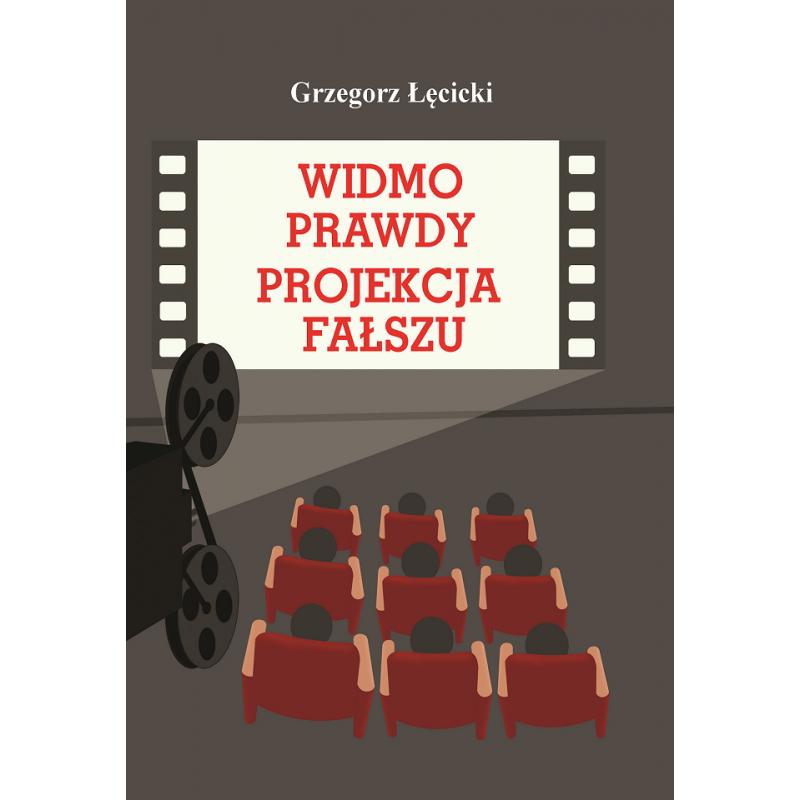 Widmo prawdy projekcja fałszu Ekranowa indoktrynacja, manipulacja i propaganda (G.Łęcicki)