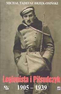 Legionista i Piłsudczyk 1905-1939 (M.T.Brzęk-Osiński)