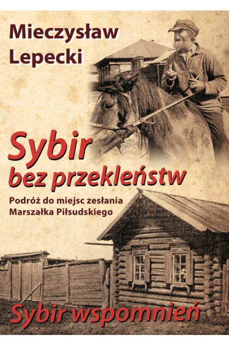 Sybir bez przekleństw Podróż do miejsc zesłania Marszałka Piłsudskiego (M.Lepecki)