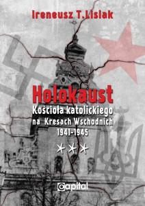 Holokaust Kościoła Katolickiego na Kresach Wschodnich 1941-1945 T.3 (I.T.Lisiak)