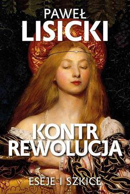 Kontrrewolucja Eseje i szkice (P.Lisicki)