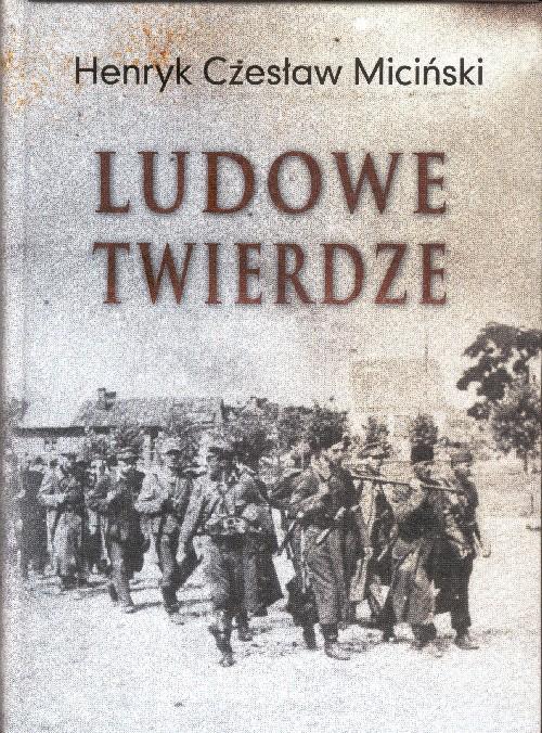 Ludowe Twierdze Działalność BCH na środkowej Lubelszczyźnie 1940-44 (H.C.Miciński)