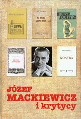 Józef Mackiewicz i krytycy Antologia tekstów (red.M.Zybura)