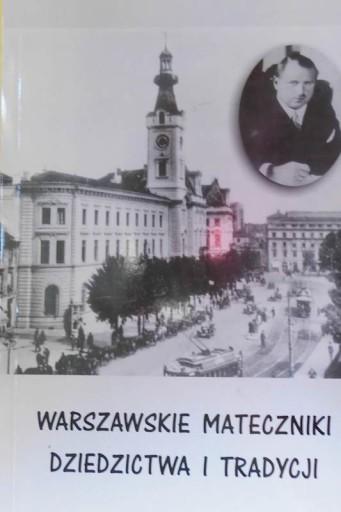 Warszawskie mateczniki dziedzictwa i kultury (red. K.Mórawski A.Stawarz)