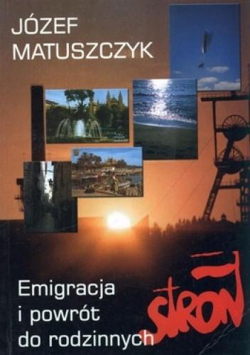 Emigracja i powrót do rodzinnych stron (J.Matuszczyk)