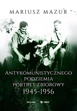 Antykomunistycznego podziemia portret zbiorowy 1945-1956 (M.Mazur)