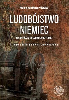Ludobójstwo Niemiec na narodzie polskim (1939-1945)(M.J.Mazurkiewicz)