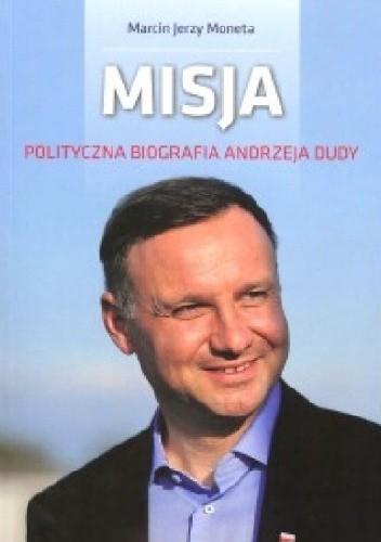 Misja Polityczna biografia Andrzeja Dudy (M.J.Moneta)