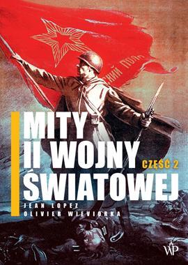 Mity II wojny światowej część 2 (J.Lopez O.Wieviorka)