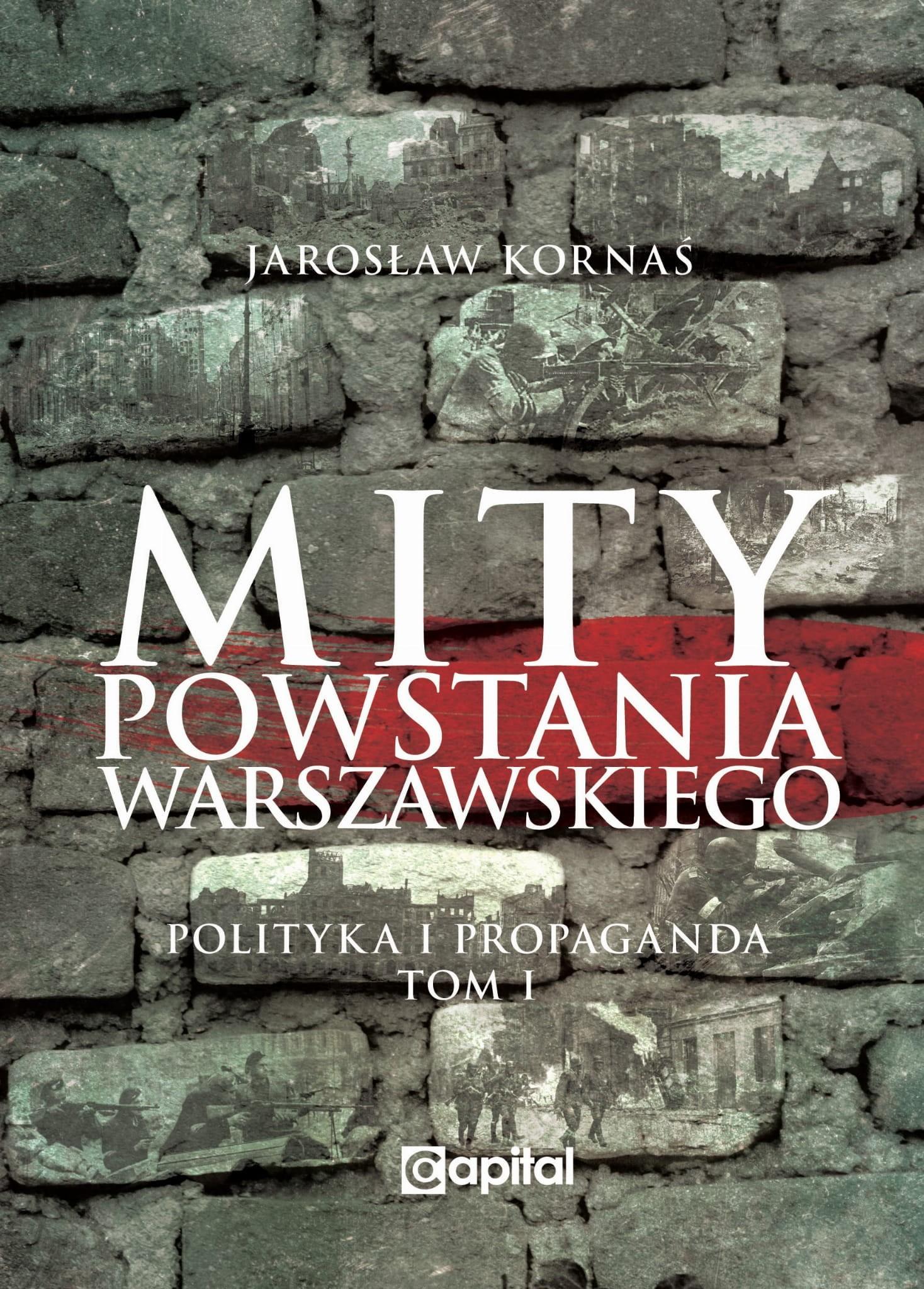 Mity Powstania Warszawskiego T.1 Polityka i propaganda (J.Kornaś)
