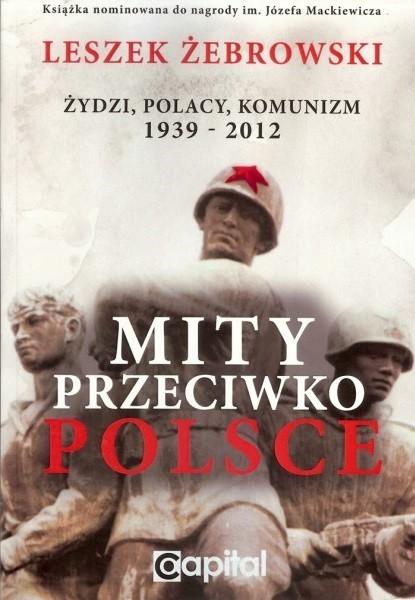 Mity przeciwko Polsce Żydzi Polacy Komunizm 1939-2012 (L.Żebrowski)