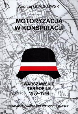 Motoryzacja w konspiracji Warszawskie Termopile (A.Gładkowski)