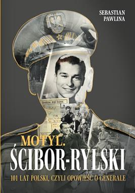 Motyl. Ścibor-Rylski 101 lat Polski czyli opowieść o generale (S.Pawlina)