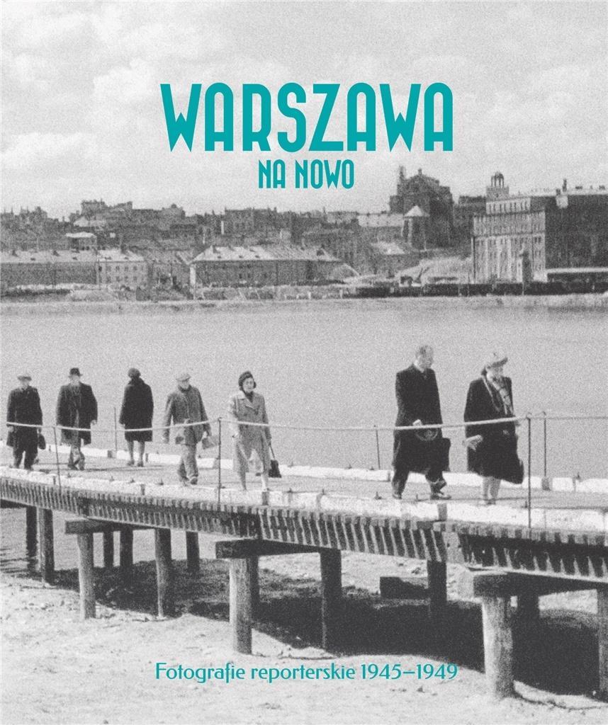 Warszawa na nowo Fotografie reporterskie 1945-49 (opr.A.Brzezińska K.Madoń-Mitzner)