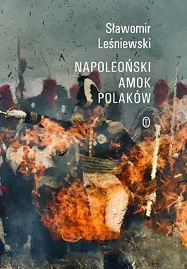Napoleoński amok Polaków (S.Leśniewski)