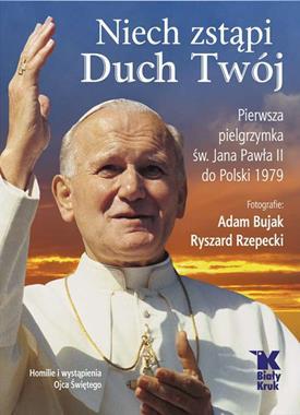 Niech zstąpi Duch Twój Pierwsza pielgrzymka św. Jana Pawła II do Polski 1979 (A.Bujak R.Rzepecki)