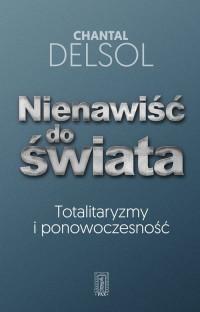 Nienawiść do świata Totalitaryzmy i ponowoczesność (C.Delsol)