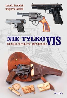 Nie tylko VIS Polskie pistolety i rewolwery (L.Erenfeicht Z.Gwóźdź)
