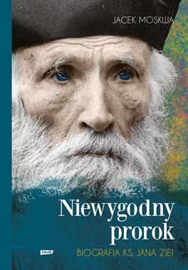 Niewygodny prorok Biografia ks. Jana Ziei (J.Moskwa)