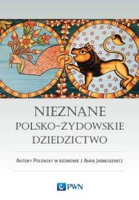 Nieznane polsko-żydowskie dziedzictwo (A.Polonsky A.Jarmusiewicz)