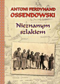 Nieznanym szlakiem Nowele (A.F.Ossendowski)