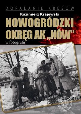 """Nowogródzki Okręg AK """"NÓW"""" w fotografii (K.Krajewski)"""