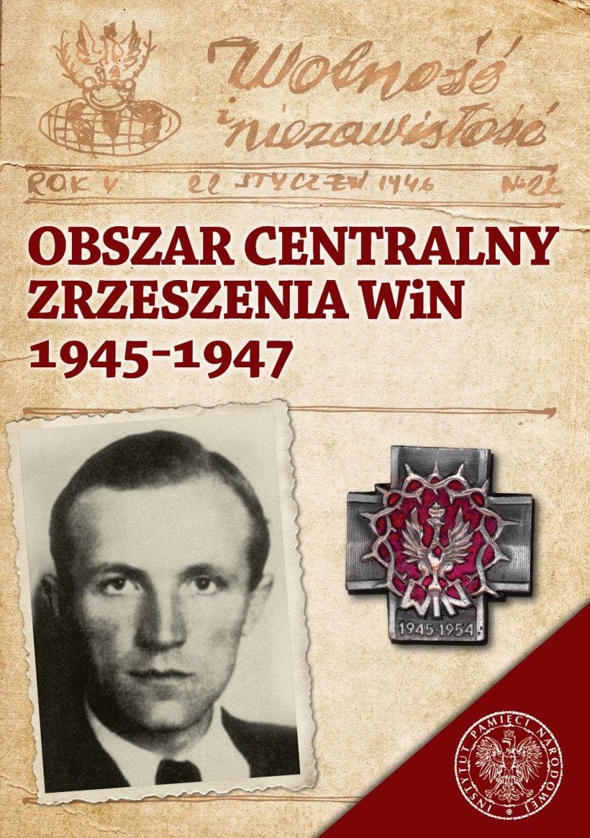 Obszar Centralny Zrzeszenia WiN 1945-1947  (red. T.Łabuszewski)