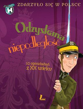 Odzyskana niepodległość 10 opowiadań z XX wieku (G.Bąkiewicz K.Szymeczko P.Wakuła)