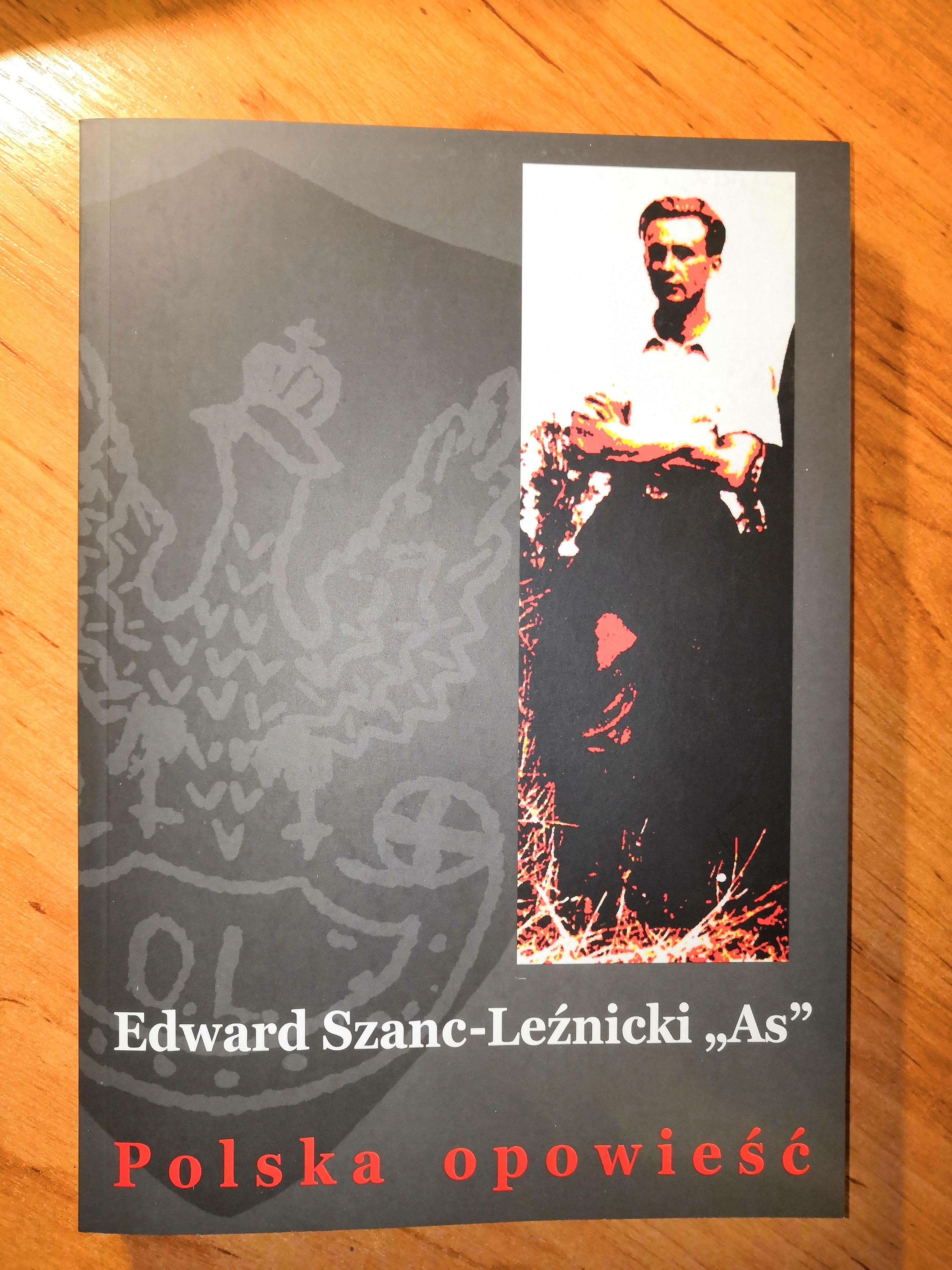 """Polska opowieść Wspomnienia żołnierza AK 15 Pułku Piechoty """"Wilków"""" (E.Szanc-Leźnicki """"As"""")"""