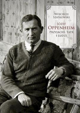 Józef Oppenheim Przyjaciel Tatr i ludzi (W.Szatkowski)
