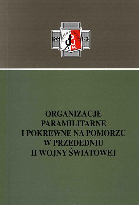 Organizacje paramilitarne i pokrewne na Pomorzu w przededniu II wojny światowej (opr.zbiorowe)