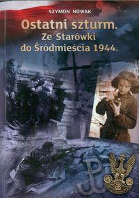Ostatni szturm Ze Starówki do Śródmieścia 1944 (S.Nowak)