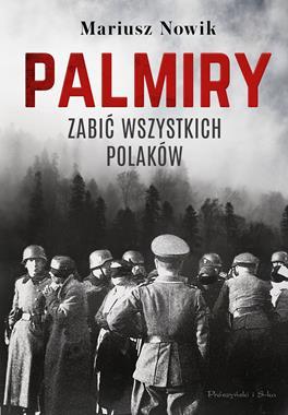 Palmiry Zabić wszystkich Polaków (M.Nowik)
