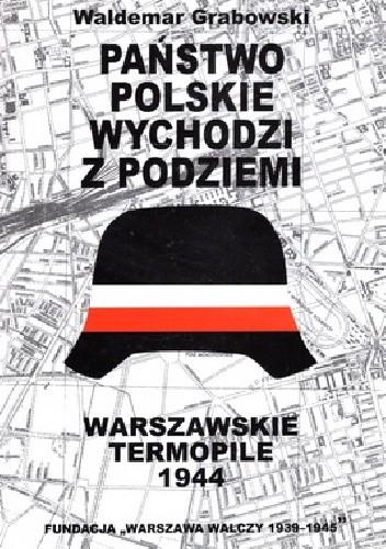 Państwo Polskie wychodzi z podziemi Warszawskie Termopile (W.Grabowski)