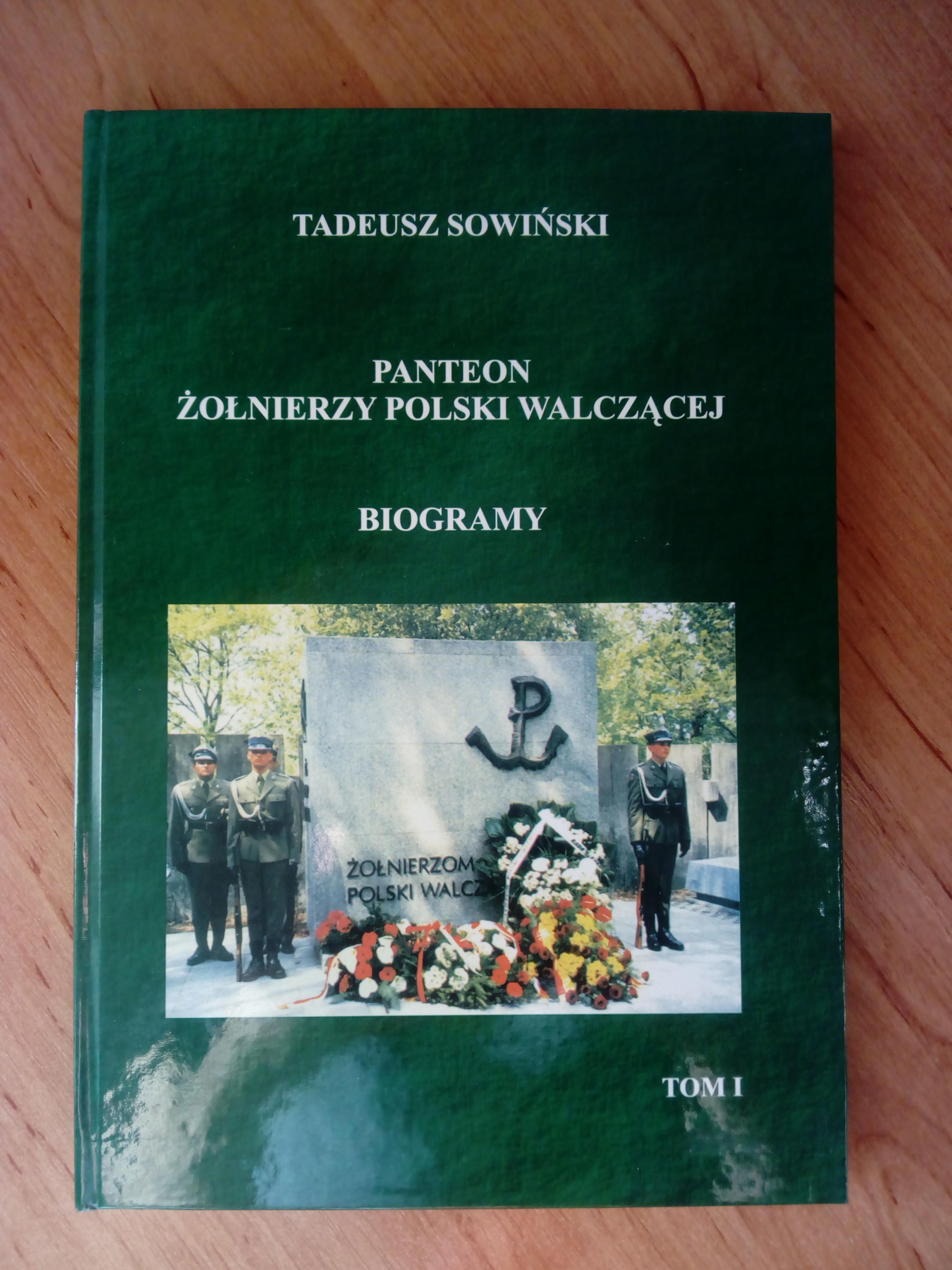 Panteon Żołnierzy Polski Walczącej Biogramy T.1 (T.Sowiński)