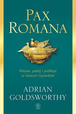 Pax Romana Wojna pokój i podboje w świecie rzymskim (A.Goldsworthy)