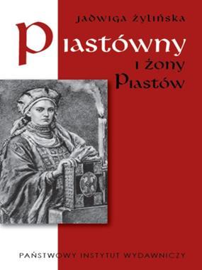 Piastówny i żony Piastów (J.Żylińska)