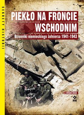 Piekło na Froncie Wschodnim Dzienniki niemieckiego żołnierza 1941-43 (opr.zbiorowe)