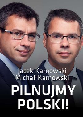 Pilnujmy Polski ! (J.Karnowski M.Karnowski)