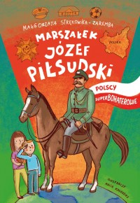 Marszałek Józef Piłsudski (M.Strękowska-Zaremba)