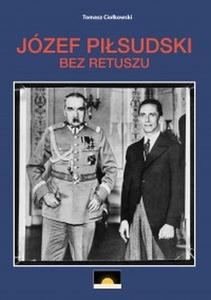 Józef Piłsudski Bez retuszu (T.Ciołkowski)